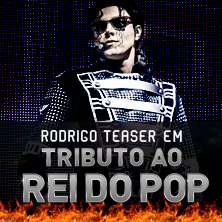 TRIBUTO AO REI DO POP, COM RODRIGO TEASER - Ingressos